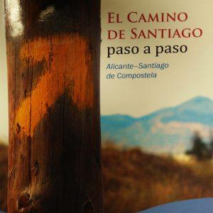 El Camino de Santiago Paso a Paso: Alicante - Santiago de Compostela